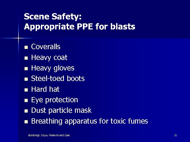 Scene Safety: Appropriate PPE for blasts n n n n Coveralls Heavy coat Heavy