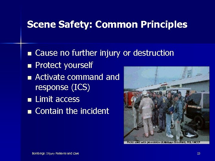 Scene Safety: Common Principles n n n Cause no further injury or destruction Protect