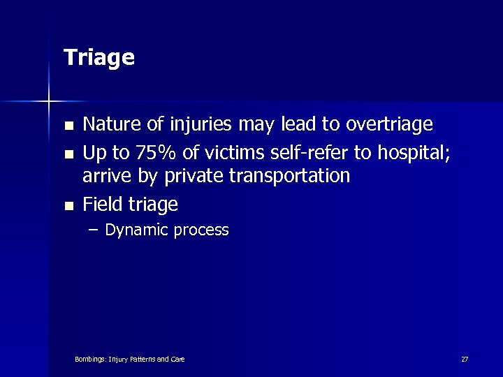 Triage n n n Nature of injuries may lead to overtriage Up to 75%