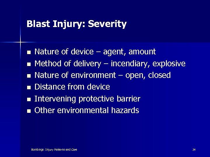 Blast Injury: Severity n n n Nature of device – agent, amount Method of