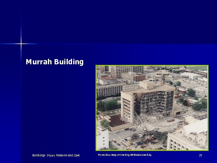 Murrah Building Bombings: Injury Patterns and Care Photo Courtesy of the City Of Oklahoma
