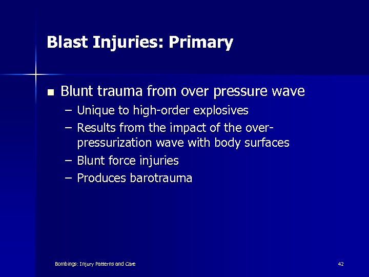 Blast Injuries: Primary n Blunt trauma from over pressure wave – Unique to high-order
