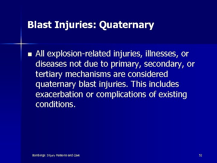 Blast Injuries: Quaternary n All explosion-related injuries, illnesses, or diseases not due to primary,