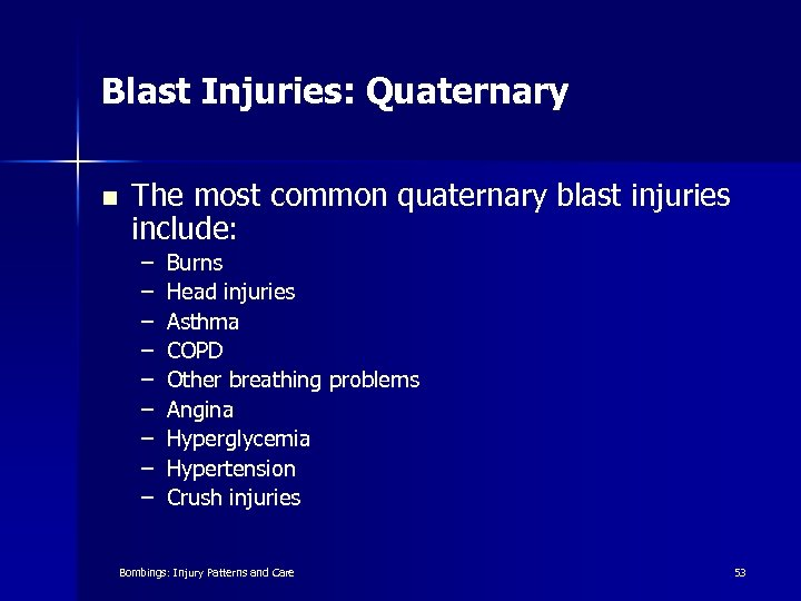 Blast Injuries: Quaternary n The most common quaternary blast injuries include: – – –