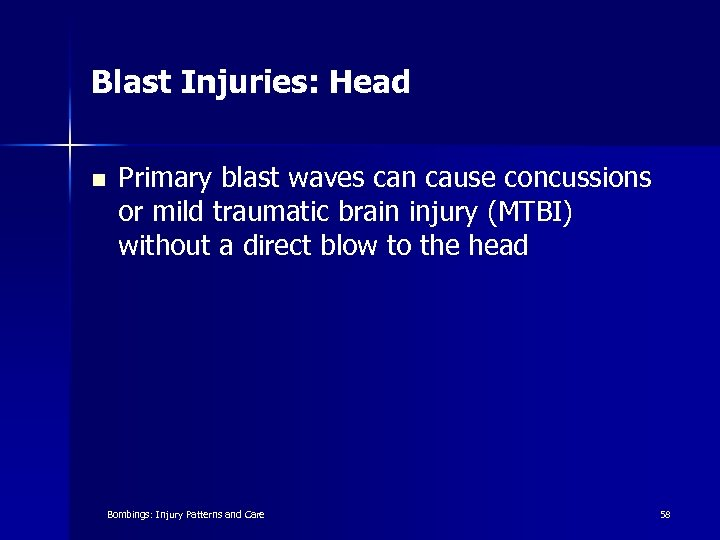 Blast Injuries: Head n Primary blast waves can cause concussions or mild traumatic brain