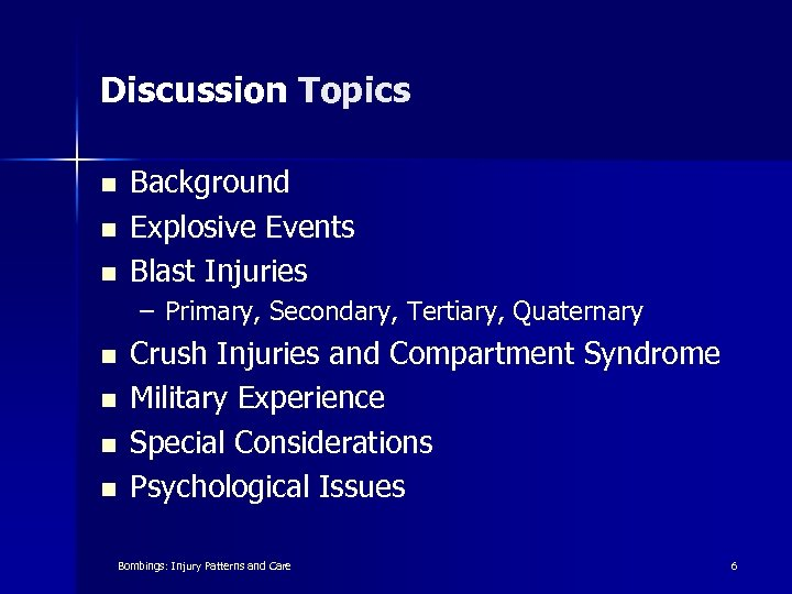 Discussion Topics n n n Background Explosive Events Blast Injuries – Primary, Secondary, Tertiary,