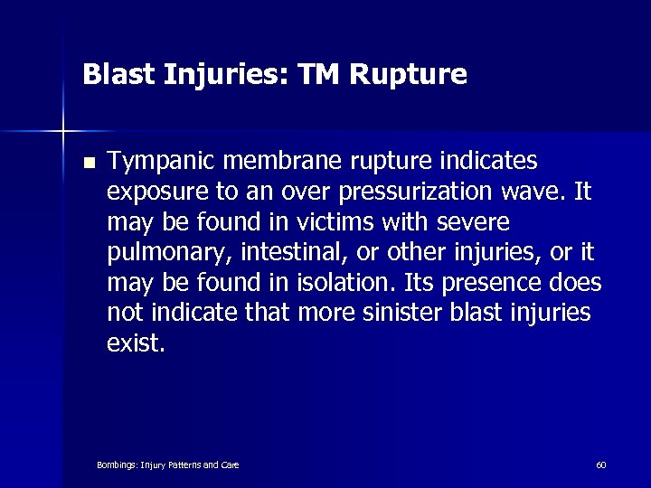 Blast Injuries: TM Rupture n Tympanic membrane rupture indicates exposure to an over pressurization