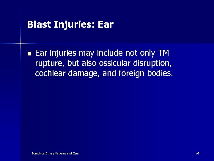 Blast Injuries: Ear n Ear injuries may include not only TM rupture, but also