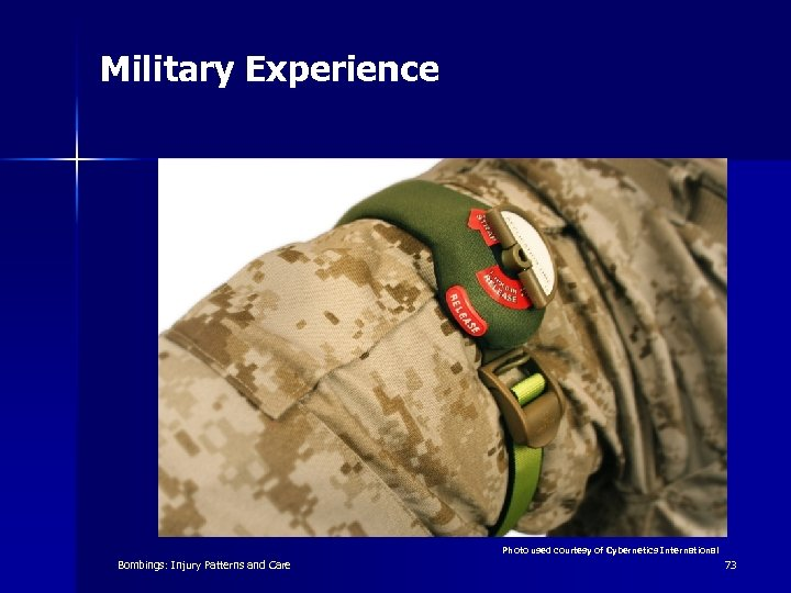 Military Experience Photo used courtesy of Cybernetics International Bombings: Injury Patterns and Care 73