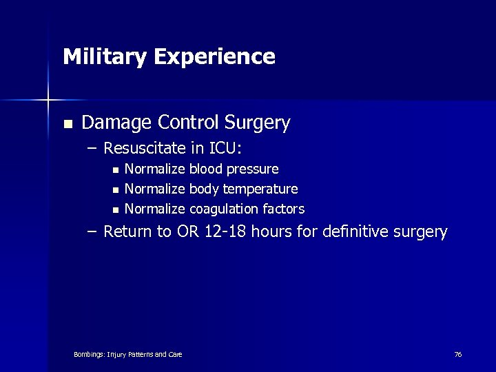 Military Experience n Damage Control Surgery – Resuscitate in ICU: n n n Normalize