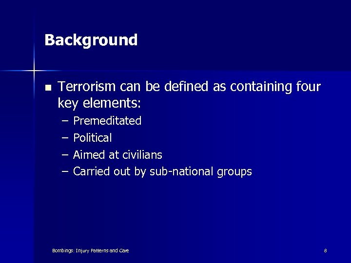 Background n Terrorism can be defined as containing four key elements: – – Premeditated