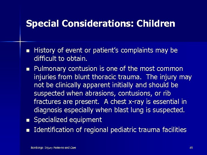 Special Considerations: Children n n History of event or patient's complaints may be difficult
