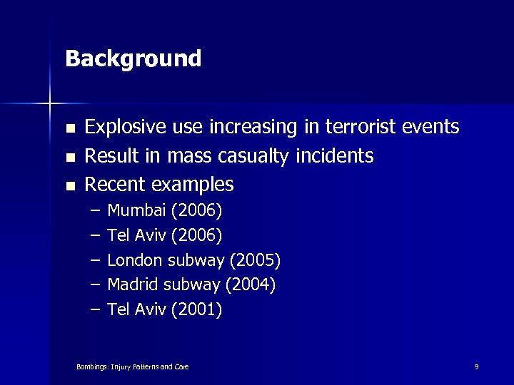 Background n n n Explosive use increasing in terrorist events Result in mass casualty