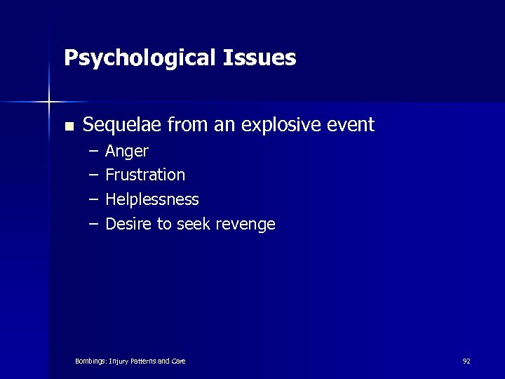 Psychological Issues n Sequelae from an explosive event – – Anger Frustration Helplessness Desire