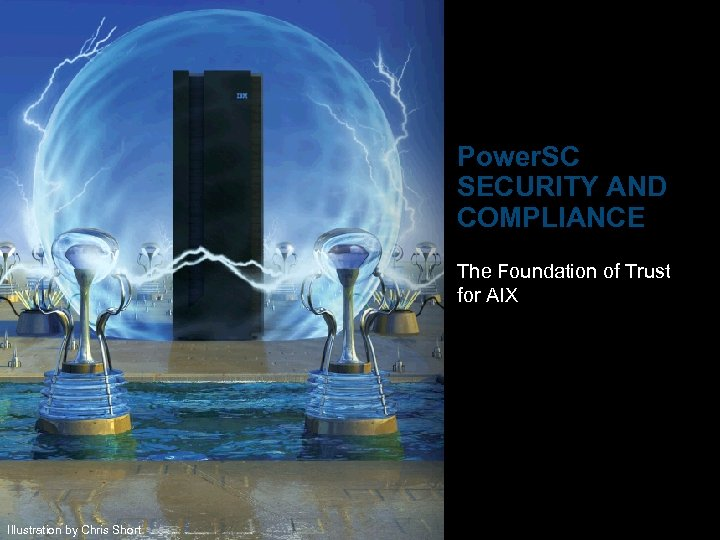 IBM Power Systems Power. SC SECURITY AND COMPLIANCE The Foundation of Trust for AIX