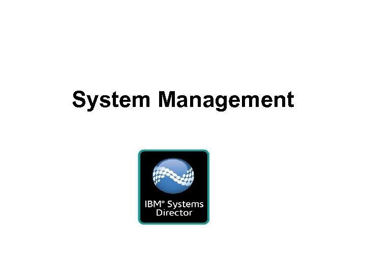 System Management © 2009 IBM Corporation