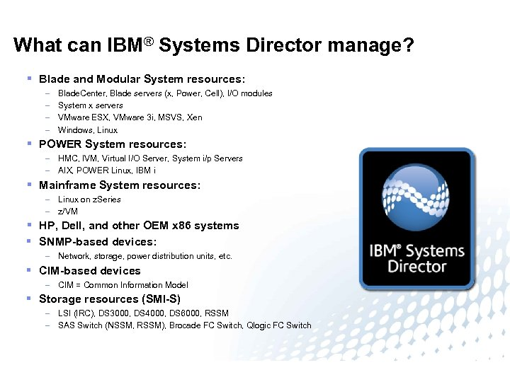 What can IBM® Systems Director manage? § Blade and Modular System resources: – –
