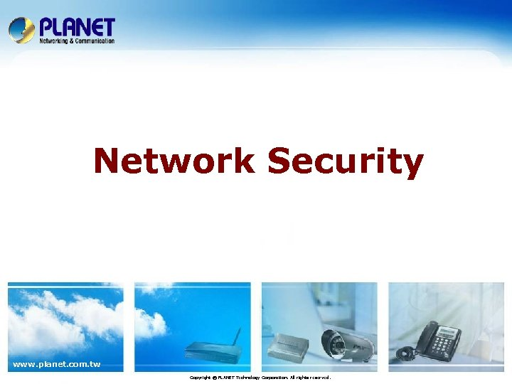Network Security www. planet. com. tw Copyright © PLANET Technology Corporation. All rights reserved.