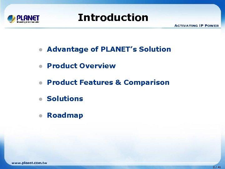 Introduction l Advantage of PLANET's Solution l Product Overview l Product Features & Comparison