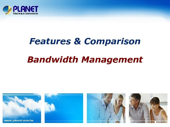 Features & Comparison Bandwidth Management www. planet. com. tw