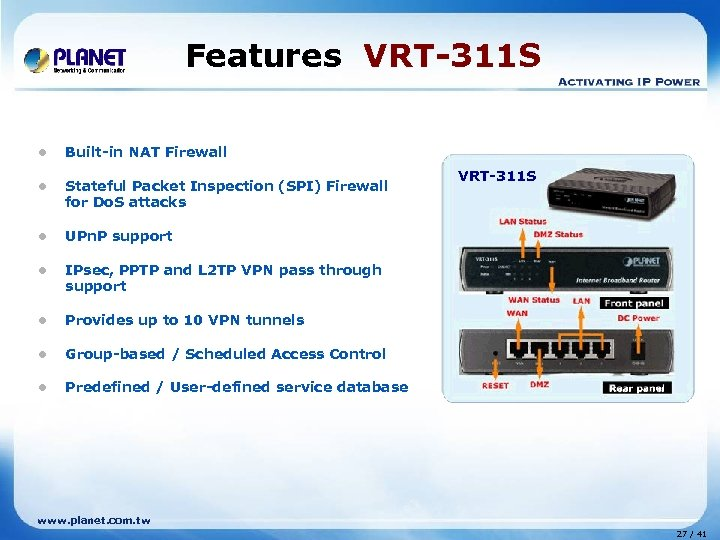 Features VRT-311 S l Built-in NAT Firewall l Stateful Packet Inspection (SPI) Firewall for