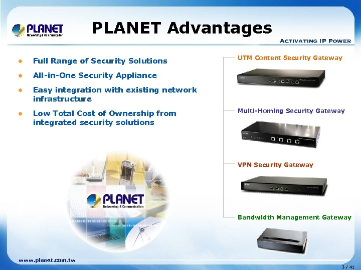 PLANET Advantages l Full Range of Security Solutions l All-in-One Security Appliance l Easy