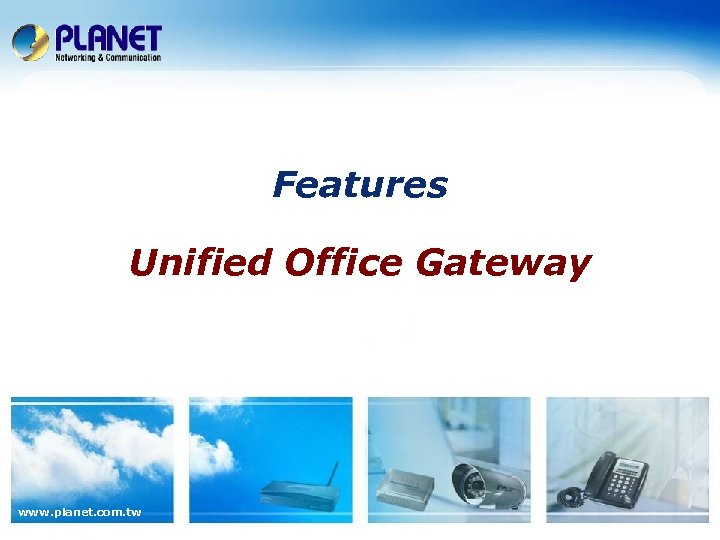 Features Unified Office Gateway www. planet. com. tw
