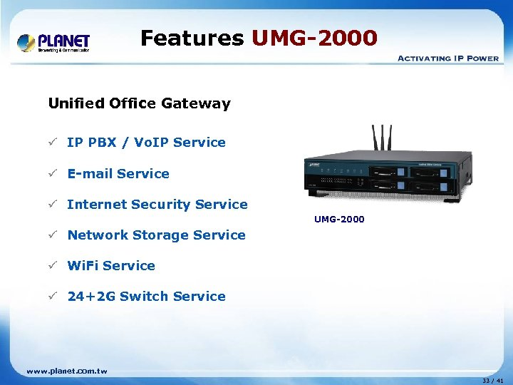 Features UMG-2000 Unified Office Gateway ü IP PBX / Vo. IP Service ü E-mail