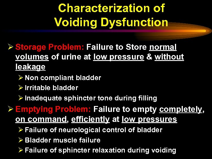 Characterization of Voiding Dysfunction Ø Storage Problem: Failure to Store normal volumes of urine