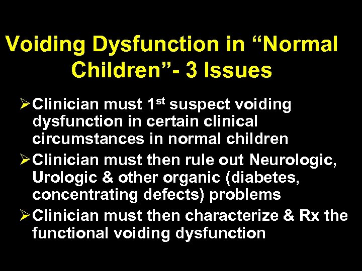 """Voiding Dysfunction in """"Normal Children""""- 3 Issues Ø Clinician must 1 st suspect voiding"""