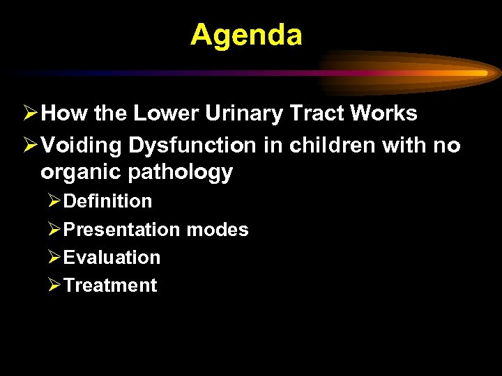 Agenda Ø How the Lower Urinary Tract Works Ø Voiding Dysfunction in children with