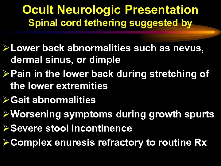Ocult Neurologic Presentation Spinal cord tethering suggested by Ø Lower back abnormalities such as