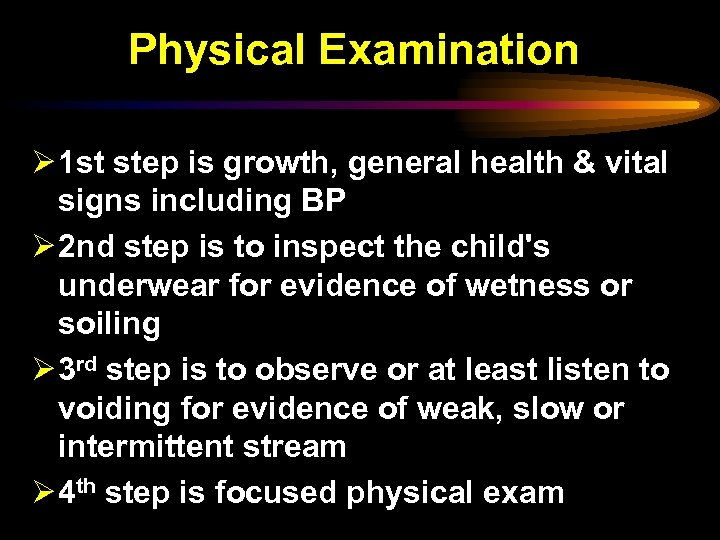 Physical Examination Ø 1 st step is growth, general health & vital signs including