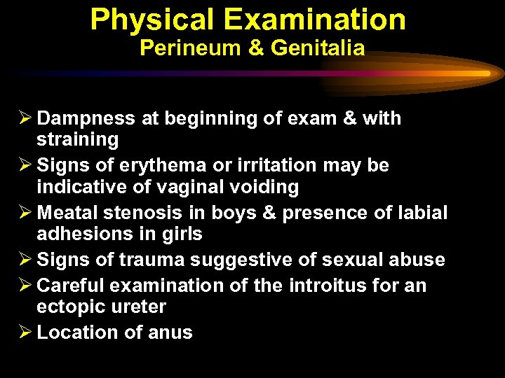 Physical Examination Perineum & Genitalia Ø Dampness at beginning of exam & with straining