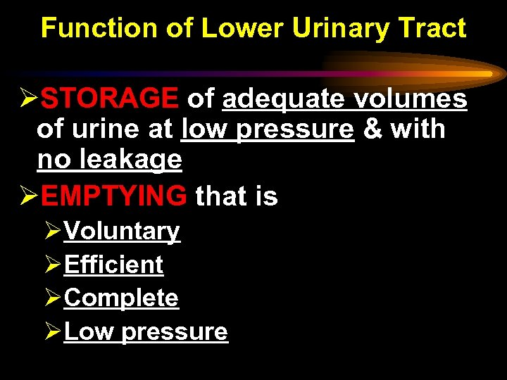 Function of Lower Urinary Tract ØSTORAGE of adequate volumes of urine at low pressure