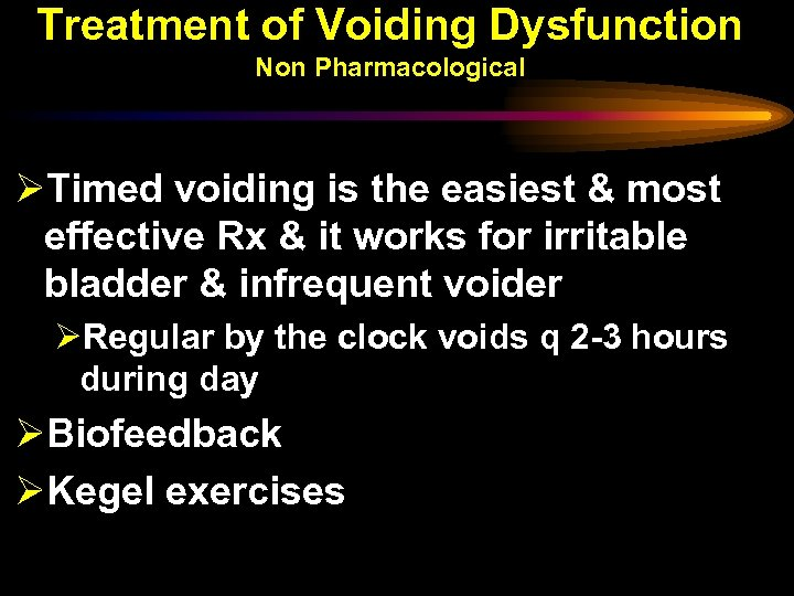 Treatment of Voiding Dysfunction Non Pharmacological ØTimed voiding is the easiest & most effective