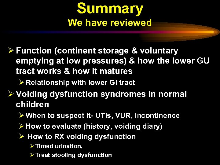 Summary We have reviewed Ø Function (continent storage & voluntary emptying at low pressures)