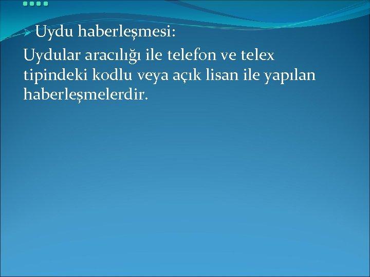 …. Ø Uydu haberleşmesi: Uydular aracılığı ile telefon ve telex tipindeki kodlu veya açık