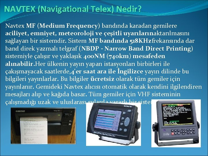 NAVTEX (Navigational Telex) Nedir? Navtex MF (Medium Frequency) bandında karadan gemilere aciliyet, emniyet, meteoroloji