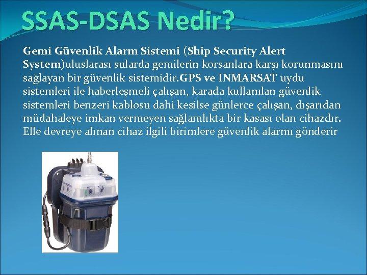 SSAS-DSAS Nedir? Gemi Güvenlik Alarm Sistemi (Ship Security Alert System)uluslarası sularda gemilerin korsanlara karşı