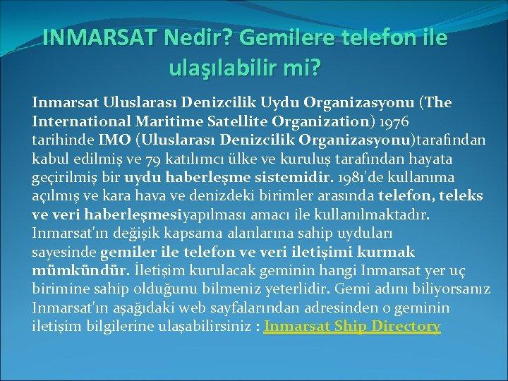 INMARSAT Nedir? Gemilere telefon ile ulaşılabilir mi? Inmarsat Uluslarası Denizcilik Uydu Organizasyonu (The International