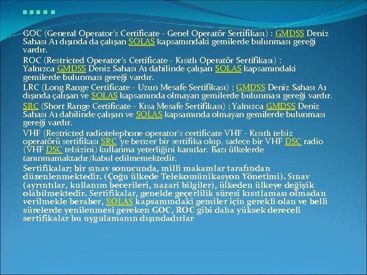 …. . GOC (General Operator's Certificate - Genel Operatör Sertifikası) : GMDSS Deniz Sahası