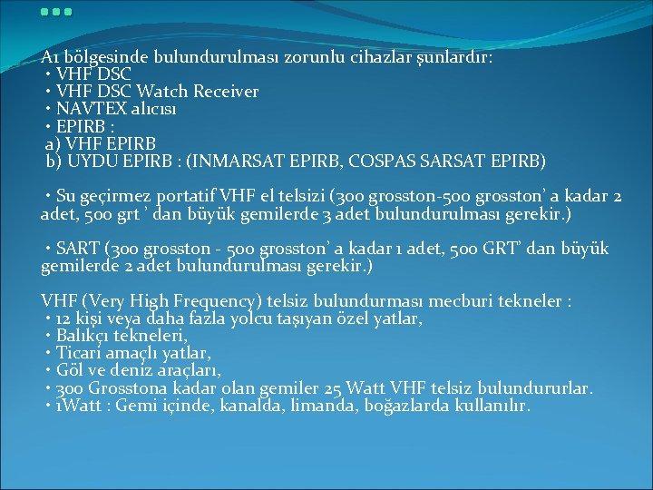 … A 1 bölgesinde bulundurulması zorunlu cihazlar şunlardır: • VHF DSC Watch Receiver •