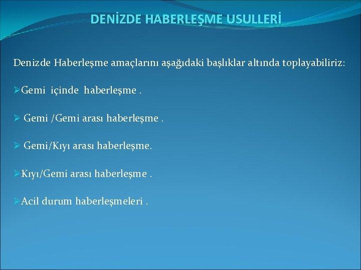 DENİZDE HABERLEŞME USULLERİ Denizde Haberleşme amaçlarını aşağıdaki başlıklar altında toplayabiliriz: ØGemi içinde haberleşme.