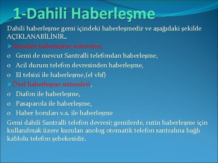1 -Dahili Haberleşme Dahili haberleşme gemi içindeki haberleşmedir ve aşağıdaki şekilde AÇIKLANABİLİNİR. . ØStandart
