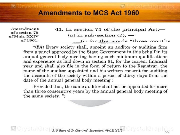 Amendments to MCS Act 1960 B. B. Mane & Co. Chartered Accountants 09422308272 22