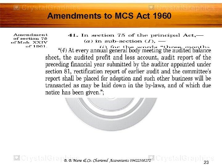 Amendments to MCS Act 1960 B. B. Mane & Co. Chartered Accountants 09422308272 23