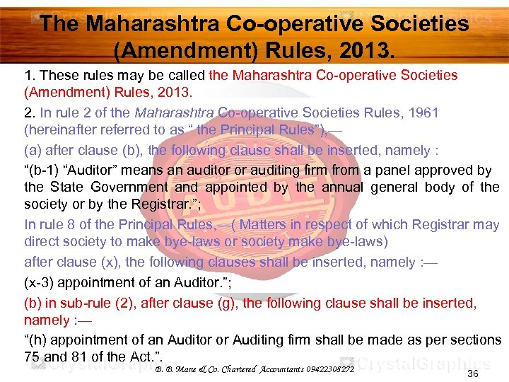The Maharashtra Co-operative Societies (Amendment) Rules, 2013. 1. These rules may be called the