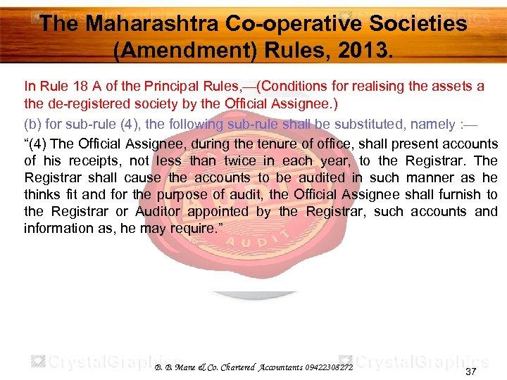 The Maharashtra Co-operative Societies (Amendment) Rules, 2013. In Rule 18 A of the Principal