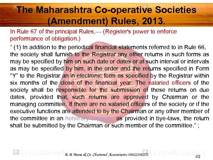 The Maharashtra Co-operative Societies (Amendment) Rules, 2013. In Rule 67 of the principal Rules,